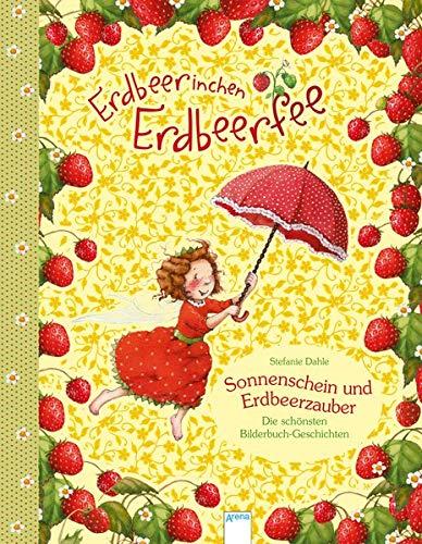Erdbeerinchen Erdbeerfee. Sonnenschein und Erdbeerzauber: Die schönsten Bilderbuch-Geschichten