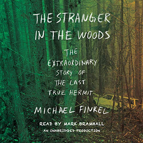 The Stranger in the Woods     The Extraordinary Story of the Last True Hermit              By:                                                                                                                                 Michael Finkel                               Narrated by:                                                                                                                                 Mark Bramhall                      Length: 6 hrs and 19 mins     2,645 ratings     Overall 4.5