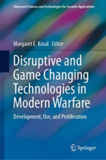 Disruptive and Game Changing Technologies in Modern Warfare: Development, Use, and Proliferation (Advanced Sciences and Te...