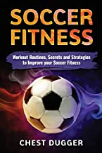 Soccer: Workout Routines, Secrets and Strategies to Improve your Soccer Fitness