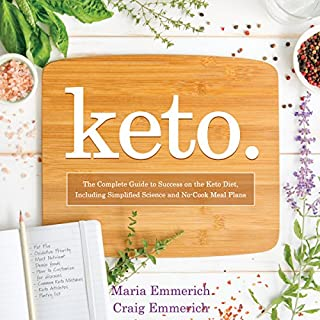 Keto     The Complete Guide to Success on the Ketogenic Diet, Including Simplified Science and No-Cook Meal Plans              By:                                                                                                                                 Maria Emmerich,                                                                                        Craig Emmerich                               Narrated by:                                                                                                                                 Craig Emmerich,                                                                                        Maria Emmerich                      Length: 12 hrs and 21 mins     144 ratings     Overall 4.2