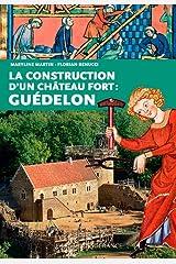 CONSTRUCTION D'UN CHATEAU FORT : GUEDELON Broché