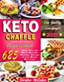 Keto Chaffle Recipes Cookbook: 625 Quick, Easy and Mouth-Watering Ketogenic Waffles to Lose Weight with Taste