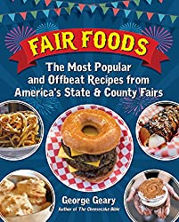 Image: Fair Foods: The Most Popular and Offbeat Recipes from America's State and County Fairs | Hardcover – Illustrated: 160 pages | by George Geary (Author). Publisher: Santa Monica Press; Illustrated edition (July 21 2017)