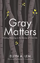 Gray Matters: Finding Meaning in the Stories of Later Life