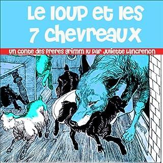 Le loup et les 7 chevreaux                   De :                                                                                                                                 Hans Christian Andersen                               Lu par :                                                                                                                                 Juliette Lancrenon                      Durée : 7 min     1 notation     Global 5,0