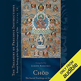 Chöd     The Sacred Teachings on Severance: Essential Teachings of the Eight Practice Lineages of Tibet, Volume 14              By:                                                                                                                                 Jamgon Kongtrul,                                                                                        Sarah Harding                               Narrated by:                                                                                                                                 Tom Pile                      Length: 18 hrs and 33 mins     16 ratings     Overall 3.9