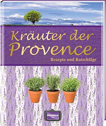 Kräuter der Provence: Rezepte und Ratschläge