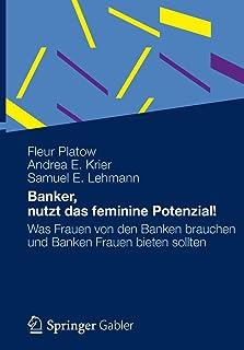Banker, Nutzt Das Feminine Potenzial!: Was Frauen Von Den Banken Brauchen Und Banken Frauen Bieten Sollten