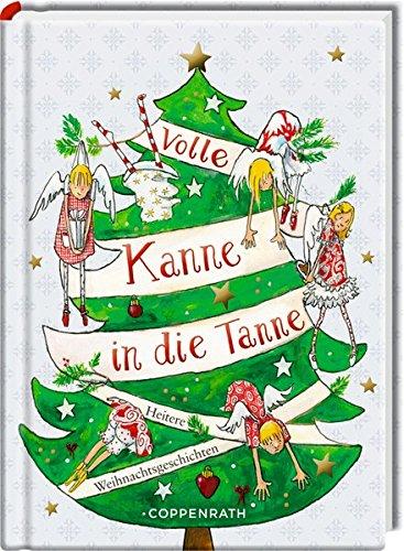 Volle Kanne in die Tanne: Heitere Weihnachtsgeschichten (Heitere Geschichten)