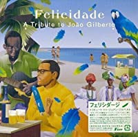 Felicidade: Tribute to Joao Gilberto by Various Artists (2004-04-27)