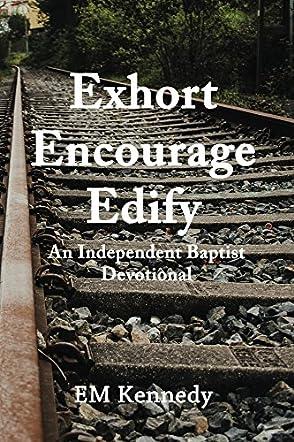 Exhort, Encourage, Edify