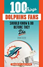 Download 100 Things Dolphins Fans Should Know & Do Before They Die (100 Things...Fans Should Know) PDF