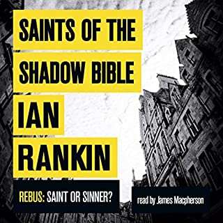 Saints of the Shadow Bible                   By:                                                                                                                                 Ian Rankin                               Narrated by:                                                                                                                                 James MacPherson                      Length: 10 hrs and 41 mins     919 ratings     Overall 4.4