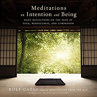Meditations on Intention and Being     Daily Reflections on the Path of Yoga, Mindfulness, and Compassion              By:                                                                                                                                 Rolf Gates                               Narrated by:                                                                                                                                 Kevin Kenerly                      Length: 9 hrs and 26 mins     34 ratings     Overall 4.7
