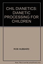 CHIL DIANETICS: DIANETIC PROCESSING FOR CHILDREN