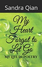 My Heart Forgot to Let Go: My Life in Poetry