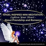 Mini Meditation - Lighten Your Heart - About Friendship and Romance