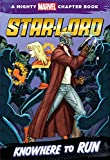 Star-Lord: Knowhere to Run: A Mighty Marvel Chapter Book (Mighty Marvel Chapter Books)