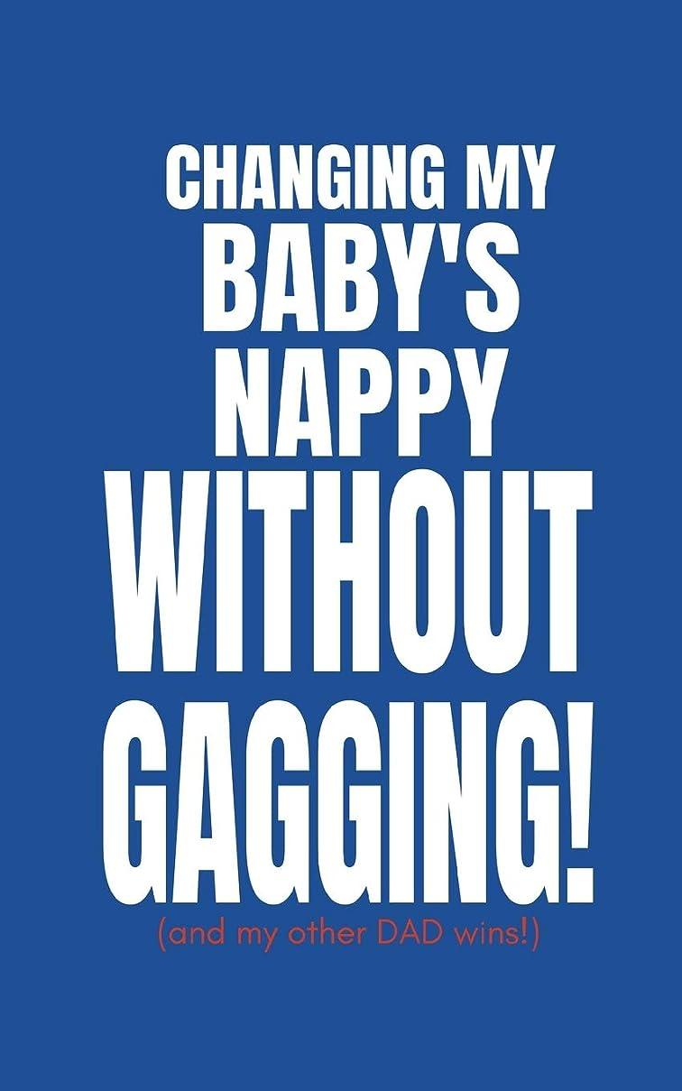 ロープホイッスル間接的Changing My Baby's Nappy Without Gagging (And My Other Dad Wins!): Funny Blank Fill In Memory Notebook For Father's of New Borns To De-Stress (Fast and Easy 2 Minutes To Write and Doodle)