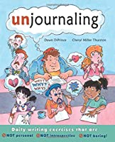 Unjournaling: Daily Writing Exercises That Are Not Personal, Not Introspective, Not Boring!