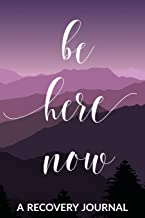 Be Here Now: A Recovery Journal: Guided Daily Sobriety Journal for Women with Health Tracker, Reflection Space, and Writing Prompt Ideas