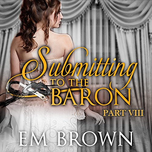 Submitting to the Baron, Part VIII audiobook cover art
