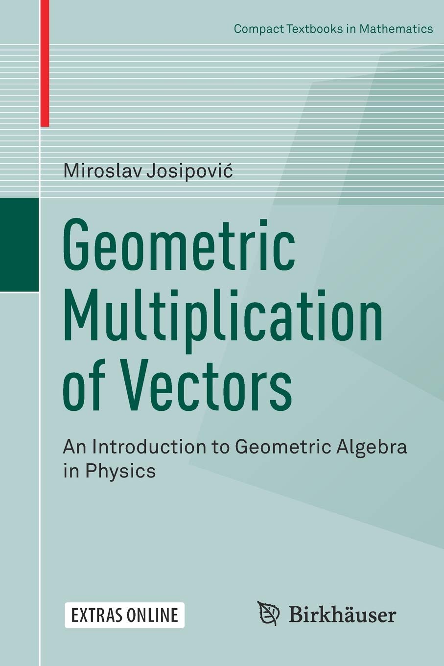 Image OfGeometric Multiplication Of Vectors: An Introduction To Geometric Algebra In Physics (Compact Textbooks In Mathematics)