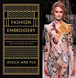 Pile, J: Fashion Embroidery: Embroidery Techniques and Inspiration for Haute-Couture Clothing - Jessica Jane Pile