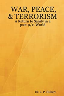 War, Peace, & Terrorism: A Return to Sanity in a Post-9/11 World