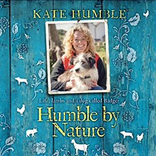 Humble by Nature                   By:                                                                                                                                 Kate Humble                               Narrated by:                                                                                                                                 Kate Humble                      Length: 8 hrs and 6 mins     105 ratings     Overall 4.5