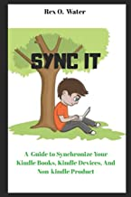 Sync It: A Guide on How to Synchronize Your Kindle Books, Kindle Fire, kindle devices, And Non-Kindle product