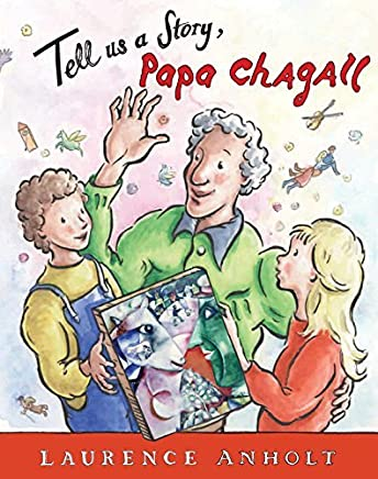 Tell Us a Story, Papa Chagall by Laurence Anholt (2015-11-15)