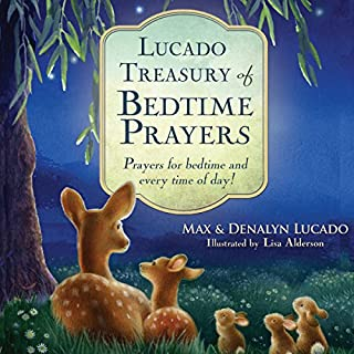 Lucado Treasury of Bedtime Prayers     Prayers for Bedtime and Every Time of Day!              By:                                                                                                                                 Max Lucado,                                                                                        Denalyn Lucado                               Narrated by:                                                                                                                                 Kathy Garver                      Length: 1 hr and 46 mins     6 ratings     Overall 3.5