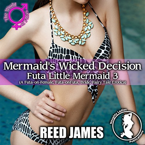Mermaid's Wicked Decision: Futa Little Mermaid 3                   By:                                                                                                                                 Reed James                               Narrated by:                                                                                                                                 Cameron O'Malley                      Length: 48 mins     Not rated yet     Overall 0.0