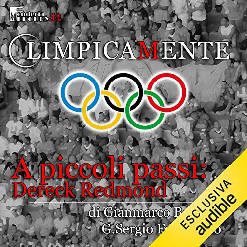 Dereck Redmond. A piccoli passi     Olimpicamente              By:                                                                                                                                 Gianmarco Bachi,                                                                                        G. Sergio Ferrentino                               Narrated by:                                                                                                                                 Alessandro Castellucci,                                                                                        Daniele Ornatelli,                                                                                        Nicola Stravalaci                      Length: 14 mins     Not rated yet     Overall 0.0