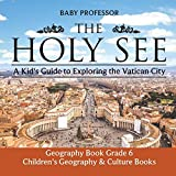 The Holy See: A Kid s Guide to Exploring the Vatican City - Geography Book Grade 6 | Children s Geography & Culture Books