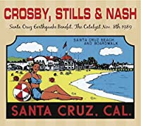 CROSBY STILLS & NASH - SANTA CRUZ EARTHQUAKE BENEFIT : 2CD SET by CROSBY STILLS & NASH