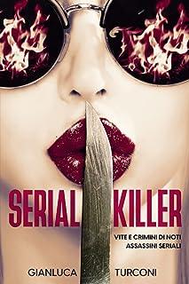 Serial killer: vite e crimini di noti assassini seriali