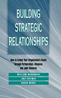 Building Strategic Relationships: How to Extend Your Organization′s Reach Through Partnerships, Alliances, and Joint Ventures