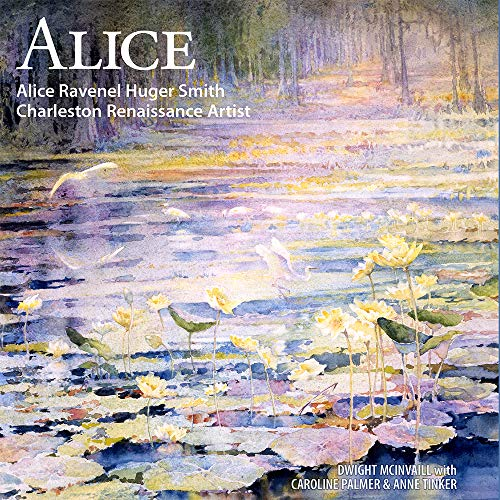 Compare Textbook Prices for Alice: Alice Ravenel Huger Smith, Charleston Renaissance Artist  ISBN 9781929647521 by Mcinvaill, Dwight,Palmer, Caroline,Tinker, Anne