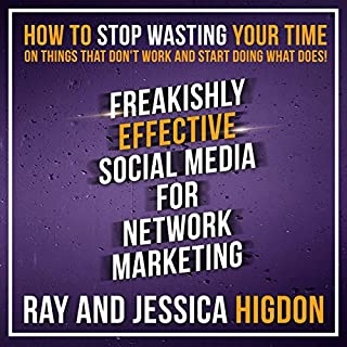 Freakishly Effective Social Media for Network Marketing     How to Stop Wasting Your Time on Things That Don't Work and Start Doing What Does!              By:                                                                                                                                 Ray Higdon,                                                                                        Jessica Higdon                               Narrated by:                                                                                                                                 Ray Higdon,                                                                                        Jessica Higdon                      Length: 2 hrs and 2 mins     27 ratings     Overall 4.6