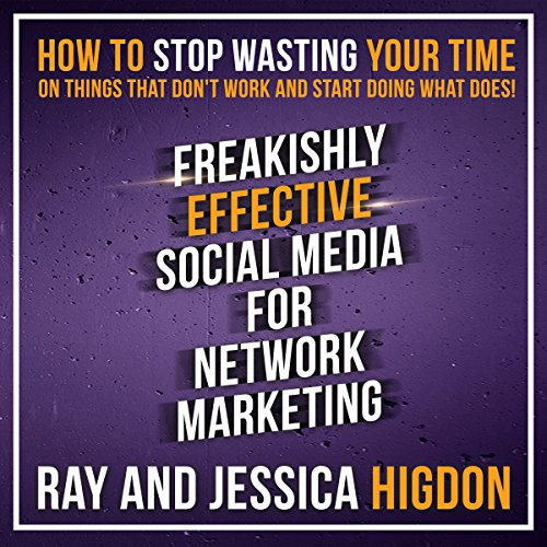 Freakishly Effective Social Media for Network Marketing audiobook cover art