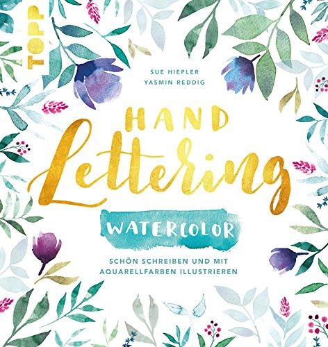 Handlettering Watercolor: Schön schreiben und mit Aquarellfarben illustrieren
