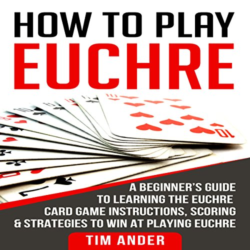 How to Play Euchre: A Beginner's Guide to Learning the Euchre Card Game Instructions, Scoring & Strategies to Win at Playing Euchre audiobook cover art