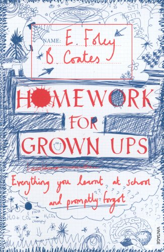 Homework for Grown-ups: Everything You Learnt at School... and Promptly Forgot