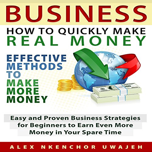 Business: How to Quickly Make Real Money audiobook cover art