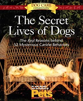 The Secret Lives of Dogs  The Real Reasons Behind 52 Mysterious Canine Behaviors