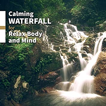 Calming Waterfall for Relax Body and Mind: Healing Nature Sounds for Stress Relief, Deep Sleep and Dreaming, Positive Thinking, Free Your Mind, Mindfulness Meditation