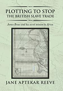 Plotting to Stop the British Slave Trade: James Bruce and His Secret Mission to Africa